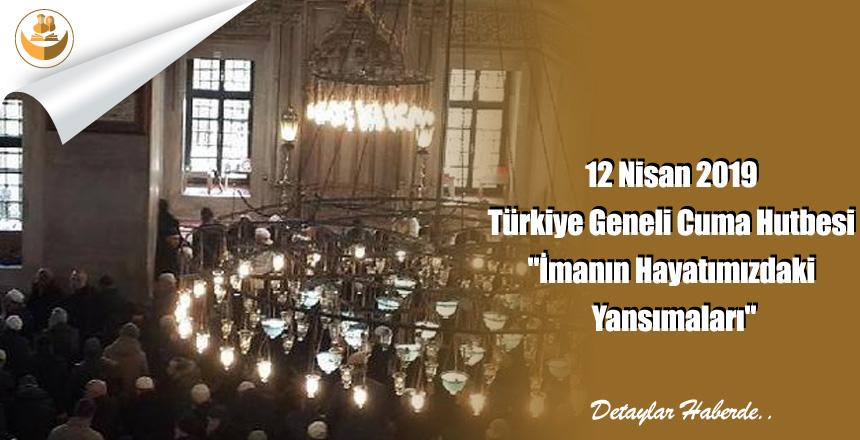 """12 Nisan 2019 Türkiye Geneli Cuma Hutbesi """"İmanın Hayatımızdaki Yansımaları"""""""