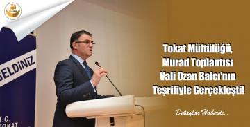 Tokat Müftülüğü, Murad Toplantısı Vali Ozan Balcı'nın Teşrifiyle Gerçekleşti!