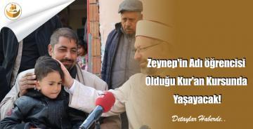 Zeynep'in Adı öğrencisi Olduğu Kur'an Kursunda Yaşayacak!