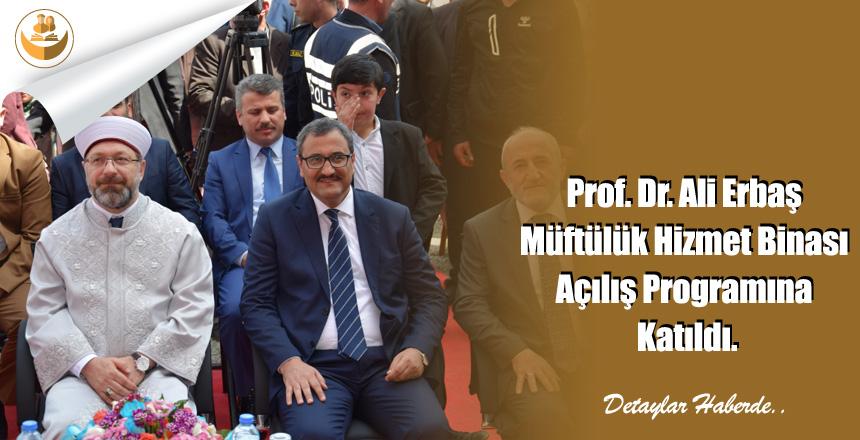 Prof. Dr. Ali Erbaş Müftülük Hizmet Binası Açılış Programına Katıldı.