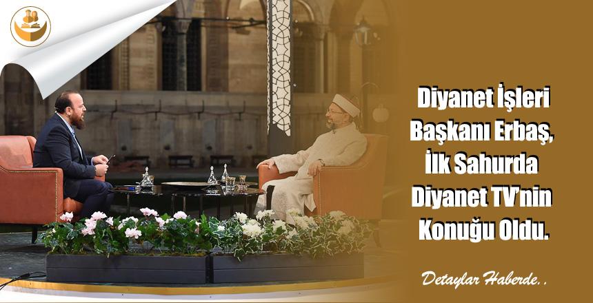 Diyanet İşleri Başkanı Erbaş, İlk Sahurda Diyanet TV'nin Konuğu Oldu.