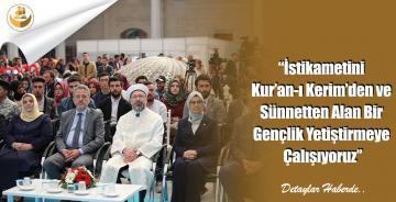 """""""İstikametini Kur'an-ı Kerim'den ve Sünnetten Alan Bir Gençlik Yetiştirmeye Çalışıyoruz"""""""