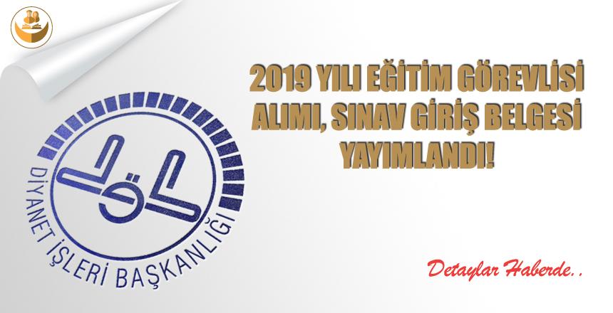 2019 Yılı Eğitim Görevlisi, Sınav Giriş Belgesi Yayımlandı!