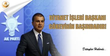 """AK Parti Sözcüsü Çelik: """"Diyanet İşleri Başkanı Görevinin Başındadır."""""""