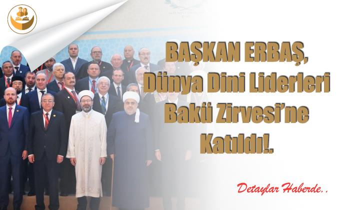 Diyanet İşleri Başkanı Erbaş, Dünya Dini Liderleri Bakü Zirvesi'ne Katıldı
