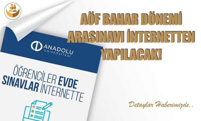 Anadolu Üniversitesi AÖF Ara Sınavları İnternet Üzerinden Yapılacak!