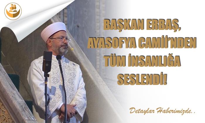 Başkan Erbaş, Ayasofya Camii'nden Tüm İnsanlığa Seslendi!